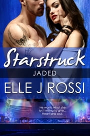 Jaded: A Starstruck Novella ebook by Elle J Rossi