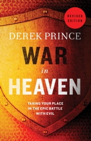 War in Heaven - Taking Your Place in the Epic Battle with Evil ebook by Derek Prince