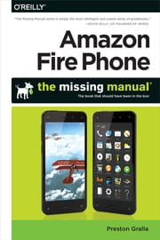 Amazon Fire Phone: The Missing Manual ebook by Preston Gralla