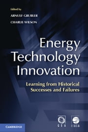 Energy Technology Innovation - Learning from Historical Successes and Failures ebook by Arnulf Grübler,Charlie Wilson