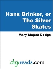 Hans Brinker, or The Silver Skates ebook by Dodge, Mary Mapes