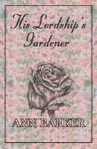 His Lordship's Gardener ebook by Ann Barker