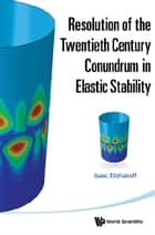 Resolution of the Twentieth Century Conundrum in Elastic Stability ebook by Isaac Elishakoff