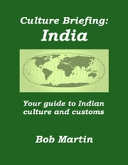 Culture Briefing: India - Your guide to Indian culture and customs ebook by Bob Martin