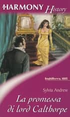 La promessa di Lord Calthorpe ebook by Sylvia Andrew