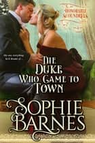 The Duke Who Came to Town - The Honorable Scoundrels, #3 ebook by Sophie Barnes