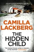 The Hidden Child (Patrik Hedstrom and Erica Falck, Book 5) ebook by Camilla Lackberg
