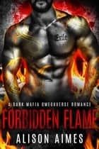 Forbidden Flame: A Dark Mafia Omegaverse Fated-Mates Romance Novella - Ruthless Warlords ebook by Alison Aimes