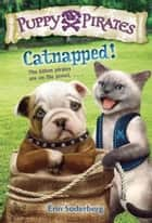 Puppy Pirates #3: Catnapped! ebook by Erin Soderberg
