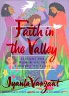 Faith in the Valley - Lessons for Women on the Journey to Peace ebook by Iyanla Vanzant