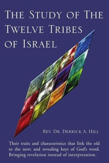 The Study of The Twelve Tribes of Israel ebook by Rev. Dr. Derrick A. Hill
