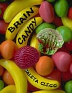 Brain Candy ebook by Jaleta Clegg