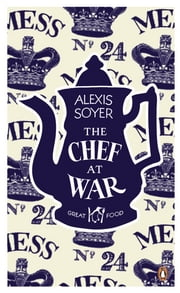 The Chef at War ebook by Alexis Soyer