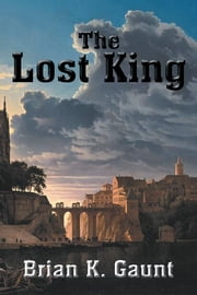 The Lost King ebook by Brian K. Gaunt