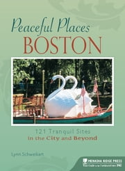 Peaceful Places: Boston - 121 Tranquil Sites in the City and Beyond ebook by Lynn Schweikart