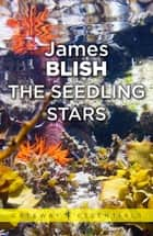 The Seedling Stars ebook by James Blish