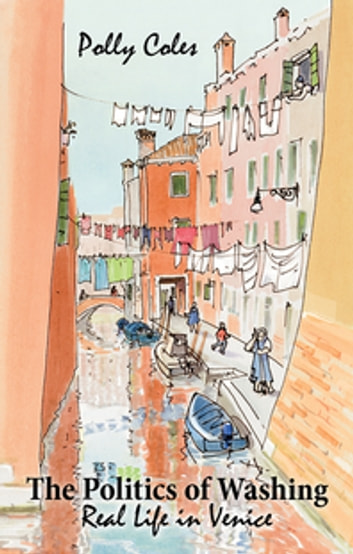 The Politics of Washing - Real Life in Venice ebook by Polly Coles