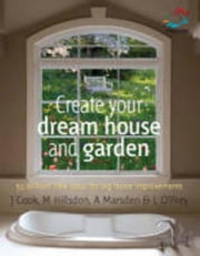 Create Your Dream House and Garden: 52 Brilliant Little Ideas for Big Home Improvements ebook by O'Prey, Lizzie