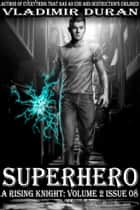 Superhero - A Rising Knight: Volume 2, Issue 8 ebook by Vladimir Duran
