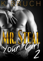 Mr. Steal Your Girl 2 ebook by K. Bruch