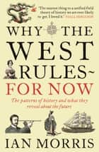 ebook Why The West Rules - For Now: The Patterns of History and what they reveal about the Future de Ian Morris