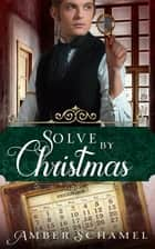Solve by Christmas ebook by Amber Schamel, Deirdre Lockhart