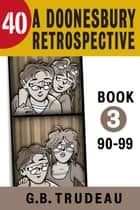 40: A Doonesbury Retrospective 1990 to 1999 ebook by G. B. Trudeau