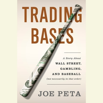 Trading Bases - A Story About Wall Street, Gambling, and Baseball (Not Necessarily in That Order) audiobook by Joe Peta