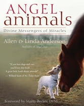Angel Animals - Divine Messengers of Miracles ebook by Allen Anderson,Linda Anderson