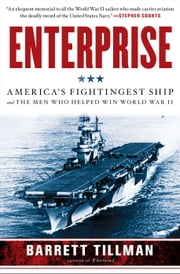 Enterprise - America's Fightingest Ship and the Men Who Helped Win World War II ebook by Barrett Tillman