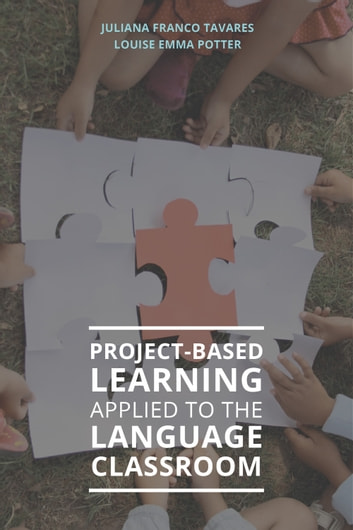Project-Based Learning Applied to the Language Classroom eBook by Juliana Franco Tavares/ Louise Emma Potter