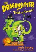 The Dragonsitter: Trick or Treat? eBook by Josh Lacey, Garry Parsons