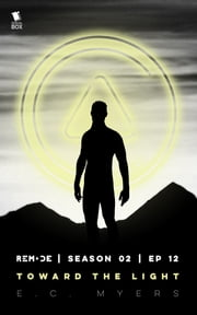 Toward the Light (ReMade Season 2 Episode 12) ebook by Gwenda Bond, Matthew Cody, Andrea Phillips,...