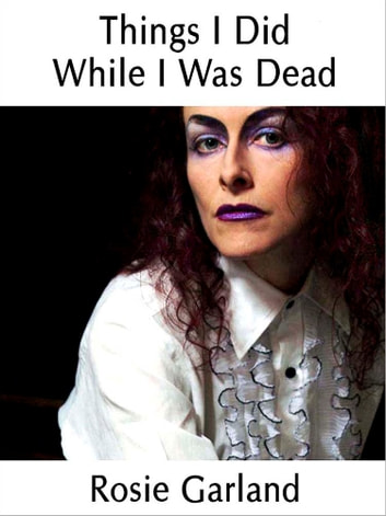 Things I Did While I Was Dead ebook by Rosie Garland