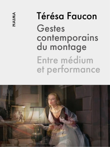 Gestes contemporains du montage - Entre médium et performance ebook by Térésa Faucon