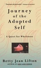 Journey Of The Adopted Self - A Quest For Wholeness ebook by Betty Jean Lifton