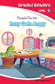 Roxy Gets Angry (Purple Turtle, English Graded Readers, Level 2) ebook by Vanessa  Black