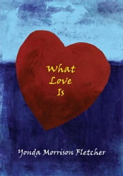 What Love Is ebook by Yonda Morrison Fletcher