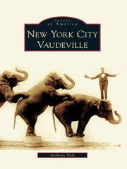 New York City Vaudeville ebook by Anthony Slide