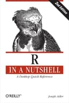 R in a Nutshell - A Desktop Quick Reference ebook by Joseph Adler