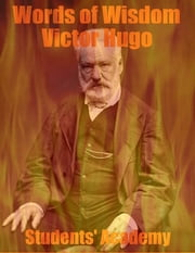 Words of Wisdom: Victor Hugo ebook by Students' Academy