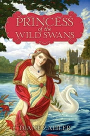 Princess of the Wild Swans ebook by Diane Zahler,Yvonne Gilbert