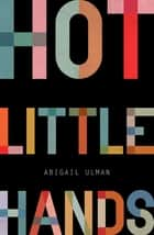 Hot Little Hands ebook by Abigail Ulman