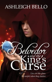 Belvedor and the King's Curse ebook by Ashleigh Bello