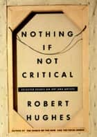 Nothing If Not Critical ebook by Robert Hughes