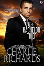 The Bachelor Thief ebook by Charlie Richards