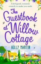 The Guestbook at Willow Cottage: A feel-good, romantic comedy to make you smile ebook by Holly Martin
