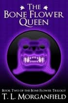 The Bone Flower Queen - The Bone Flower Trilogy, #2 ebook by TL Morganfield