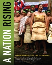 A Nation Rising - Hawaiian Movements for Life, Land, and Sovereignty ebook by