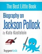 Biography of Jackson Pollock: Background and Upbringing ebook by Kate  Kastelein